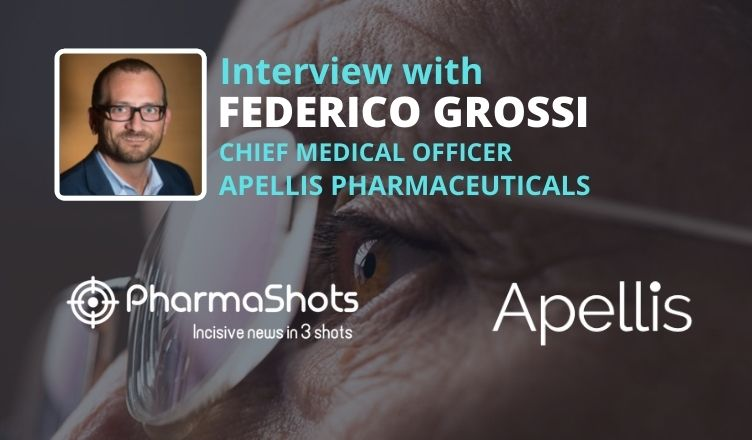 ViewPoints Interview: Apellis' Federico Grossi Shares Insights on the Data in GA Presented at ARVO 2021