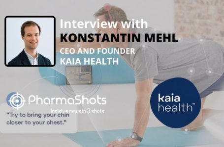PharmaShots Interview: Kaia Health's Konstantin Mehl Shares Insight on the Funding to Transform the Treatment for MSK and COPD