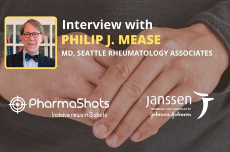 PharmaShots Interview: Dr. Philip Mease Shares Insights on the Clinical data of Tremfya (guselkumab) Presented in The   Lancet Rheumatology